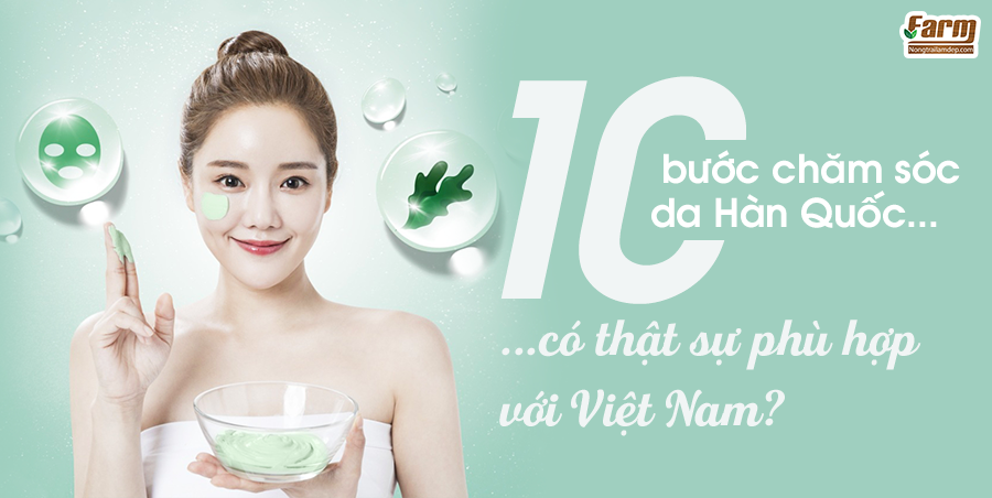 10 bước chăm sóc da Hàn Quốc có thực sự phù hợp với Việt Nam